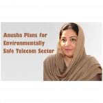 Anusha Plans for Environmentally Safe Telecom Sector